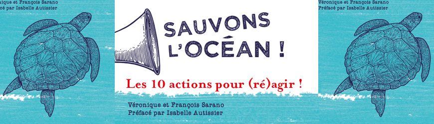 Sauvons l'Océan! Les 10 actions pour (ré)agir! (redif.)